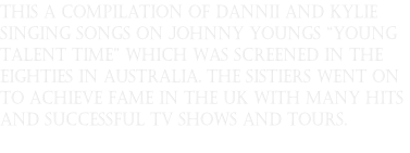 This a compilation of Dannii and Kylie